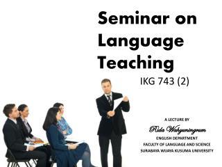 Seminar on Language Teaching                  IKG 743 (2)