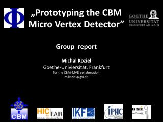""" Prototyping the CBM Micro Vertex Detector"" Group  report Michal  Koziel"