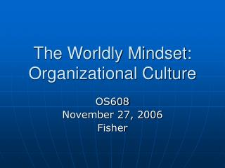 The Worldly Mindset: Organizational Culture