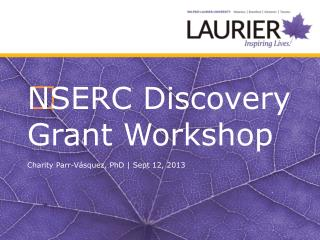 NSERC Discovery Grant Workshop Charity Parr- Vásquez , PhD  | Sept 12, 2013