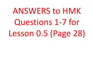 ANSWERS to HMK Questions  1-7  for Lesson  0.5  (Page  28)