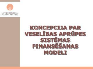Koncepcija par  veselības  aprūpes sistēmas finansēšanas modeli