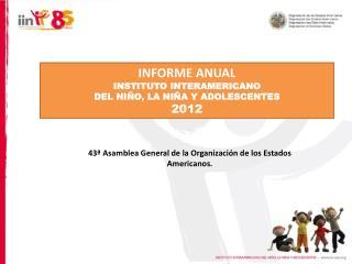 INFORME ANUAL INSTITUTO INTERAMERICANO DEL NIÑO, LA NIÑA Y ADOLESCENTES 2012
