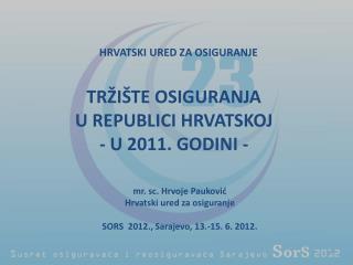 TRŽIŠTE OSIGURANJA U REPUBLICI HRVATSKOJ - U 2011. GODINI -