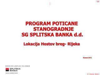 PROGRAM POTICANE STANOGRADNJE  SG SPLITSKA BANKA d.d . Lokacija Hostov breg- Rijeka Studeni 2013.