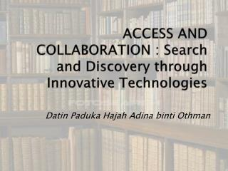 ACCESS AND COLLABORATION :  Search and Discovery through Innovative Technologies