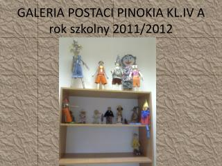 GALERIA POSTACI PINOKIA KL.IV A rok szkolny 2011/2012