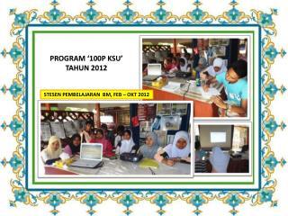 PROGRAM '100P KSU'  TAHUN 2012