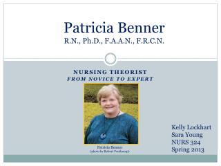 Patricia Benner  R.N., Ph.D., F.A.A.N., F.R.C.N.