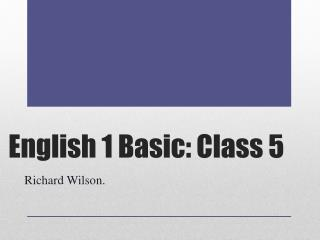 English 1 Basic: Class 5