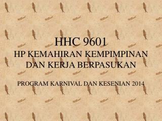 HHC 9601 HP KEMAHIRAN KEMPIMPINAN DAN KERJA BERPASUKAN PROGRAM KARNIVAL DAN KESENIAN 2014