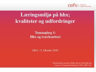 Læringsmiljø på  hhx;  kvaliteter og udfordringer Temaoplæg  1:  Hhx og  iværksætteri