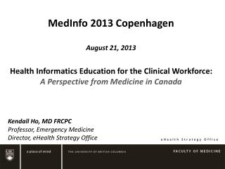 MedInfo  2013 Copenhagen August 21, 2013 Health Informatics Education for the Clinical Workforce: