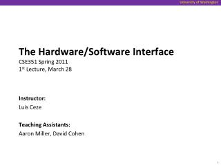 The Hardware/Software Interface CSE351 Spring 2011 1 st  Lecture, March 28