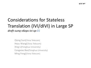Considerations for Stateless Translation (IVI/dIVI) in Large SP draft-sunq-v6ops-ivi-sp- 01