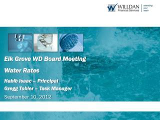 Elk Grove WD Board Meeting  Water Rates  Habib Isaac – Principal Gregg Tobler – Task Manager