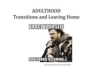 ADULTHOOD Transitions and Leaving Home