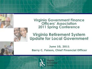 Virginia Government Finance Officers  Association 2011 Spring Conference   Virginia Retirement System Update for Local G