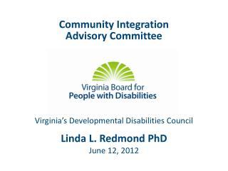 Community Integration  Advisory Committee Linda L. Redmond PhD June 12, 2012