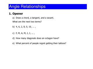 1.	Opener a)	Draw a chord, a tangent, and a secant. 	What are the next two terms?