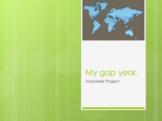 My gap year.