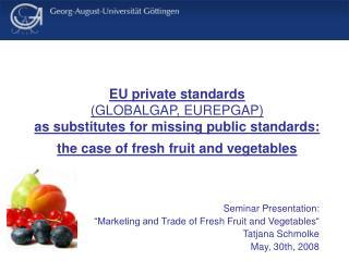EU private standards  GLOBALGAP, EUREPGAP  as substitutes for missing public standards:  the case of fresh fruit and veg