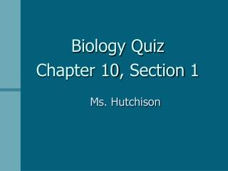 Biology Quiz  Chapter 10, Section 1