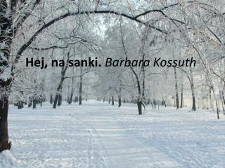 Hej, na sanki.  Barbara Kossuth