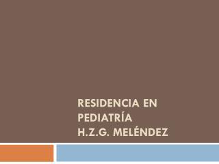 Residencia en pediatría  H.Z.G.  meléndez