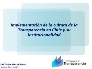 Implementaci�n de la cultura de la Transparencia en Chile y su institucionalidad