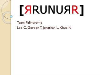 Team Palindrome Leo C, Gordon T, Jonathan L,  Khue  N