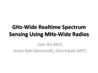 GHz-Wide  Realtime  Spectrum Sensing Using MHz-Wide Radios
