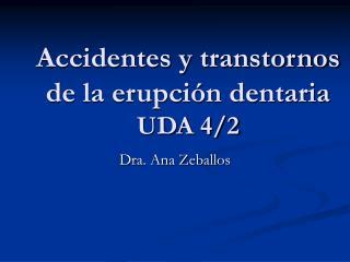 Accidentes y transtornos de la erupci n dentaria UDA 4