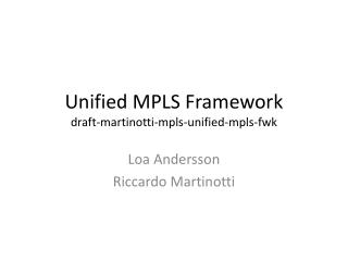 Unified MPLS Framework draft- martinotti -mpls-unified-mpls- fwk