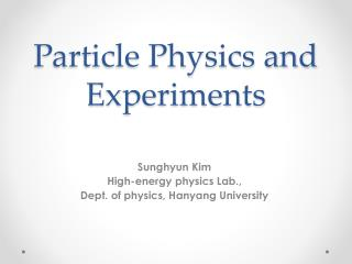 Particle Physics and Experiments