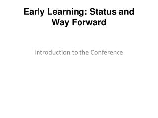Early Learning: Status and Way Forward