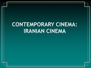 CONTEMPORARY CINEMA: IRANIAN CINEMA