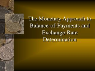 The Monetary Approach to Balance-of-Payments and Exchange-Rate Determination