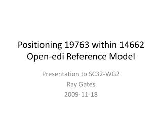 Positioning 19763 within 14662 Open- edi  Reference Model