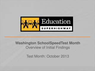 Washington  SchoolSpeedTest  Month Overview of Initial Findings Test Month: October 2013
