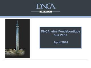 DNCA , eine  Fondsboutique aus  Paris   April  2014