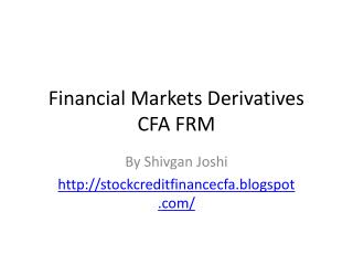 Financial Markets Derivatives  CFA FRM