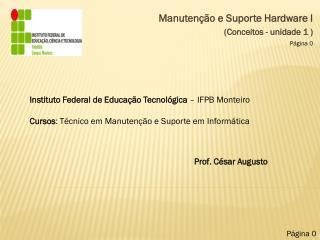 Manutenção e  Suporte Hardware I (Conceitos - unidade 1 )