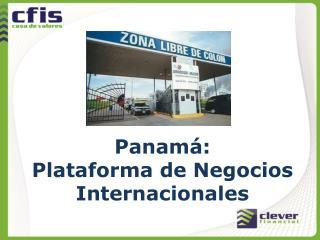 Panamá: Plataforma de Negocios  Internacionales