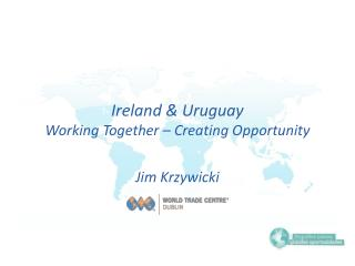 Ireland & Uruguay Working Together – Creating Opportunity