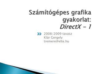 Sz�m�t�g�pes grafika gyakorlat: DirectX - 1