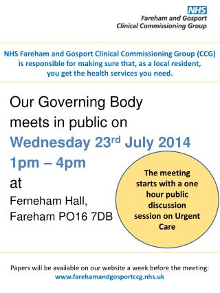 Our Governing Body  meets  in public on Wednesday  23 rd  July  2014 1pm – 4pm at Ferneham Hall,