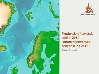Produksjon fra norsk sokkel 2014 sammenlignet med prognose og 2013