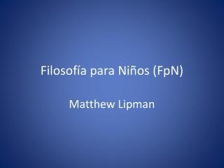 Filosofía para Niños ( FpN )