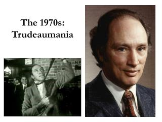 The 1970s: Trudeaumania